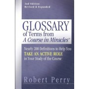 Glossary of Terms from a Course in Miracles: Nearly 200 Definitions to Help You Take an Active Role in Your Study of the Course, Paperback