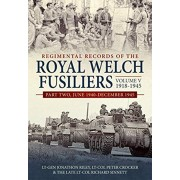 Regimental Records of the Royal Welch Fusiliers Volume V, 1918-1945. Part Two, June 1940-December 1945, Hardback/The Late Lt-Col Sinnett