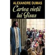 Cartea vietii lui Isus/Alexandre Dumas