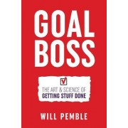 Goal Boss: The Art & Science of Getting Stuff Done