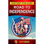 Road to Independence: History for kids: American Revolution: a captivating guide to the American revolutionary War and the United States of, Paperback/Dinobibi Publishing