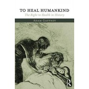 To Heal Humankind. The Right to Health in History, Paperback/Adam Gaffney