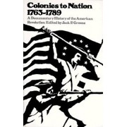 Colonies to Nation, 1763-1789: A Documentary History of the American Revolution, Paperback/Jack P. Greene