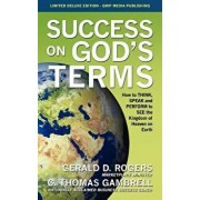 Success on God's Terms: How to Think, Speak and Perform to See the Kingdom of Heaven on Earth, Hardcover/C. Thomas Gambrell
