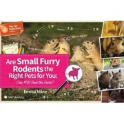 Are Small Furry Rodents the Right Pet for You. Can You Find the Facts?, Paperback/Emma Milne