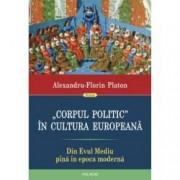 Corpul politic in cultura europeana. Din Evul Mediu pina in epoca moderna