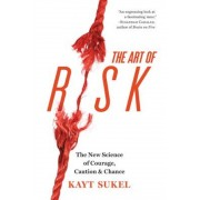 The Art of Risk: The New Science of Courage, Caution, and Chance, Hardcover