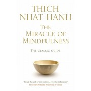 Miracle Of Mindfulness. The Classic Guide to Meditation by the World's Most Revered Master, Paperback/Thich Nhat Hanh