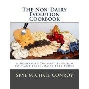 The Non-Dairy Evolution Cookbook: A Modernist Culinary Approach to Plant-Based, Dairy Free Foods, Paperback/Skye Michael Conroy