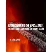 Geoengineering the Apocalypse: Geoengineering the Apocalypse: The Truth about Chemtrails and Climate Change, Paperback