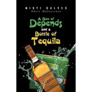 A Box of Depends & a Bottle of Tequila, Paperback/Misti Galves