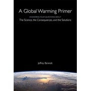 A Global Warming Primer: Answering Your Questions about the Science, the Consequences, and the Solutions, Paperback