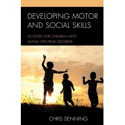 Developing Motor and Social Skills. Activities for Children with Autism Spectrum Disorder, Paperback/Christopher Denning