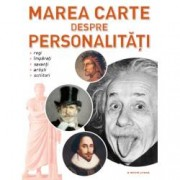 Marea carte despre Personalitati. Regi. Imparati. Savanti. Artisti. Scriitori. Femei celebre