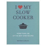 I Love My Slow Cooker - More Than 100 of the Best Ever Recipes (LeBlanc Beverly)(Paperback) (9781848990371)