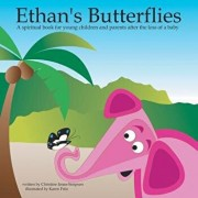 Ethan's Butterflies: A Spiritual Book for Young Children and Parents After the Loss of a Baby, Paperback/Christine Jonas-Simpson