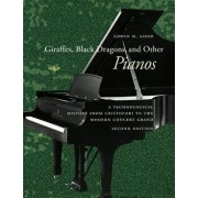 Giraffes, Black Dragons, and Other Pianos: A Technological History from Cristofori to the Modern Concert Grand, Second Edition, Paperback/Edwin M. Good