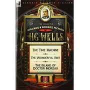 The Collected Strange & Science Fiction of H. G. Wells: Volume 1-The Time Machine, The Wonderful Visit & The Island of Doctor Moreau, Hardcover/H. G. Wells