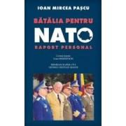 Batalia Pentru Nato. Raport Personal - Ioan Mircea Pascu