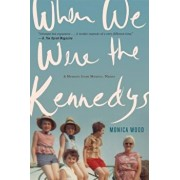 When We Were the Kennedys: A Memoir from Mexico, Maine, Paperback/Monica Wood