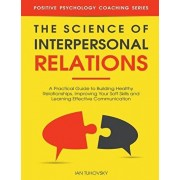 The Science of Interpersonal Relations: A Practical Guide to Building Healthy Relationships, Improving Your Soft Skills and Learning Effective Communi, Paperback/Ian Tuhovsky