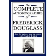 The Complete Autobiographies of Frederick Douglas (an African American Heritage Book), Paperback/Frederick Douglass