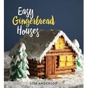 Easy Gingerbread Houses: Twenty-Three No-Bake Gingerbread Houses for All Seasons, Hardcover/Lisa Anderson
