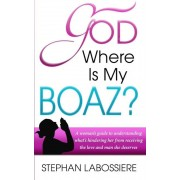 God Where Is My Boaz?: A Woman's Guide to Understanding What's Hindering Her from Receiving the Love and Man She Deserves, Paperback
