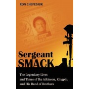 Sergeant Smack: The Legendary Lives and Times of Ike Atkinson, Kingpin, and His Band of Brothers, Paperback