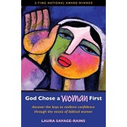 God Chose a Woman First: Discover the Keys to Resilient Confidence through the Voices of Biblical Women, Paperback/Laura Savage-Rains