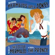 No Kidding, Mermaids Are a Joke!: The Story of the Little Mermaid as Told by the Prince, Paperback