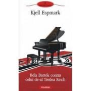 Bela Bartok contra celui de-al treilea reich - Kjell Espmark