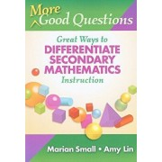 More Good Questions: Great Ways to Differentiate Secondary Mathematics Instruction, Paperback/Marian Small