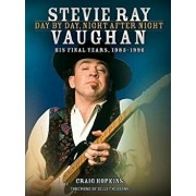 Stevie Ray Vaughan - Day by Day, Night After Night: His Final Years, 1983-1990, Hardcover/Craig Hopkins