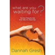 What Are You Waiting For?: The One Thing No One Ever Tells You about Sex, Paperback