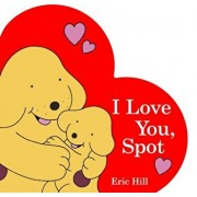 I Love You, Spot, Hardcover/Eric Hill