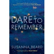 Dare to Remember. 'Intriguing and gripping', a psychological thriller that will bring you to the edge of your seat..., Paperback/Susanna Beard