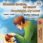 Buenas noches, mi amor! Goodnight, My Love!: Spanish English Bilingual, Paperback/Shelley Admont