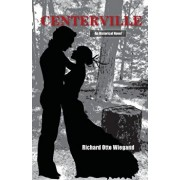 Centerville: An Historical Novel, Paperback/Richard Otto Wiegand