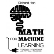 Math for Machine Learning: Open Doors to Data Science and Artificial Intelligence, Paperback/Richard Han