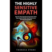 The Highly Sensitive Empath: How To Stop Emotional Overload, Find Your Sense Of Self, And Thrive In An Overwhelming World, Paperback/Theresa Evans