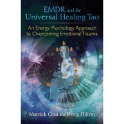 Emdr and the Universal Healing Tao: An Energy Psychology Approach to Overcoming Emotional Trauma, Paperback