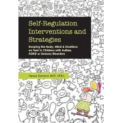 Self-Regulation Interventions and Strategies: Keeping the Body, Mind and Emotions on Task in Children with Autism, ADHD or Sensory Disorders, Paperback