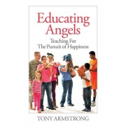 Educating Angels: Teaching for the Pursuit of Happiness, Paperback