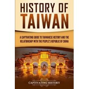 History of Taiwan: A Captivating Guide to Taiwanese History and the Relationship with the People's Republic of China, Paperback/Captivating History