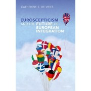 Euroscepticism and the Future of European Integration, Hardback/Catherine E. De Vries