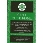 Kernel of the Kernel: Concerning the Wayfaring and Spiritual Journey of the People of Intellect (Risala-Yi Lubb Al-Lubab Dar Sayr Wa Suluk-I, Paperback