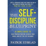 The Self-Discipline Blueprint: A Simple Guide to Beat Procrastination, Achieve Your Goals, and Get the Life You Want, Paperback/Patrik Edblad