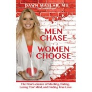 Men Chase, Women Choose: The Neuroscience of Meeting, Dating, Losing Your Mind, and Finding True Love, Paperback