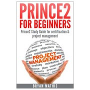 Prince2 for Beginners: Prince2 Self Study for Certification & Project Management